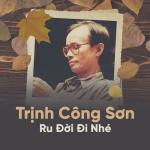 Nghe nhạc Mp3 Trịnh Công Sơn - Ru Đời Đi Nhé về điện thoại