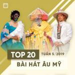 Nghe nhạc hay Top 20 Bài Hát Âu Mỹ Tuần 05/2019 mới