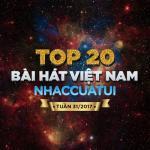 Nghe nhạc hot Top 20 Bài Hát Việt Nam NhacCuaTui Tuần 31/2017 về điện thoại