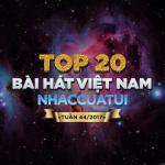 Tải bài hát hay Top 20 Bài Hát Việt Nam NhacCuaTui Tuần 44/2017