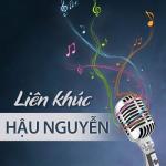 Tải nhạc mới Liên Khúc Hậu Nguyễn miễn phí