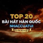 Tải bài hát online Top 20 Bài Hát Hàn Quốc NhacCuaTui Tuần 39/2017 mới