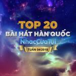 Nghe nhạc online Top 20 Bài Hát Hàn Quốc Tuần 04/2018 nhanh nhất