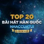 Tải bài hát Top 20 Bài Hát Hàn Quốc NhacCuaTui Tuần 38/2017 miễn phí