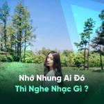 Download nhạc mới Nhớ Nhung Ai Đó Thì Nghe Nhạc Gì? hot
