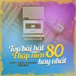 Tải nhạc Top Bài Hát Thập Niên 80 Hay Nhất Thế Giới - Chất lượng LOSSLESS, 320Kbps Mp3