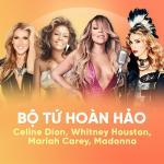 Nghe nhạc online Bộ Tứ Hoàn Hảo: Whitney Houston, Celine Dion, Mariah Carey, Madonna miễn phí
