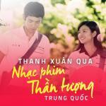 Tải bài hát Thanh Xuân Qua Nhạc Phim Thần Tượng Trung Quốc mới online