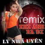 Tải nhạc Mp3 Khi Anh Ra Đi (Remix) mới online