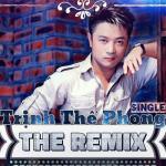 Tải bài hát hay Trịnh Thế Phong The Remix Mp3 trực tuyến