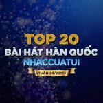 Tải bài hát online Top 20 Bài Hát Hàn Quốc NhacCuaTui Tuần 24/2017 mới