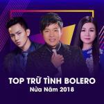 Nghe nhạc mới Top Trữ Tình Bolero Nửa Năm 2018