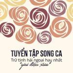 Tải bài hát hay Tuyển Tập Song Ca Trữ Tình Hải Ngoại Nổi Bật - Giai Điệu Xưa Mp3 miễn phí