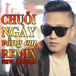 Download nhạc hot Chuỗi Ngày Vắng Em (Remix New Version) chất lượng cao