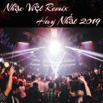 Nghe nhạc mới Nhạc Việt Remix Hay Nhất 2019 chất lượng cao
