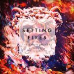 Tải bài hát mới Setting Fires (Remixes EP) chất lượng cao
