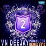 Nghe nhạc VN DeeJay Producer 2015 (Vol. 2) Mp3 online