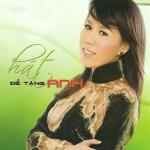 Tải bài hát hay Hát Để Tặng Anh (TNCD 465) mới online