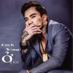 Tải nhạc hot Cách Sống Ở Đời (Single) Mp3 miễn phí