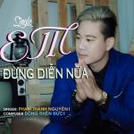 Download nhạc hay Em Đừng Diễn Nữa (Single) Mp3 online