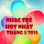 Tải nhạc hot Nhạc Trẻ Hot Nhất Tháng 1 Năm 2015 Mp3