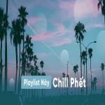 Nghe nhạc Mp3 Playlist Này Chill Phết mới online