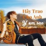 Nghe nhạc hay Hãy Trao Cho Anh, Ý Em Sao Mp3 hot