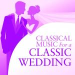 Download nhạc online Classical Music For A Classic Wedding Mp3