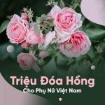 Download nhạc hay Triệu Đóa Hồng Cho Người Phụ Nữ Việt Nam mới online
