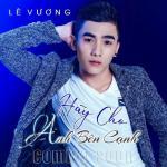 Tải bài hát hay Hãy Cho Anh Bên Cạnh (Single) Mp3 miễn phí