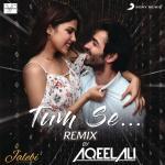 """Tải nhạc Tum Se (Remix By Aqeel Ali (From """"Jalebi"""")) (Single) chất lượng cao"""