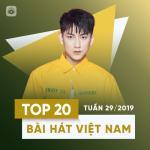 Tải bài hát hay Top 20 Bài Hát Việt Nam Tuần 29/2019 nhanh nhất