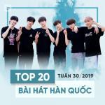 Tải nhạc hay Top 20 Bài Hát Hàn Quốc Tuần 30/2019 mới
