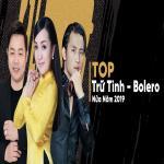 Tải bài hát hay Top TRỮ TÌNH BOLERO Nửa Năm 2019 Mp3 hot