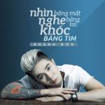 Nghe nhạc hot Nhìn Bằng Mắt, Nghe Bằng Tai, Khóc Bằng Tim (Single) mới online