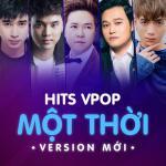 Tải nhạc hot Hit VPop Một Thời - Version Mới trực tuyến