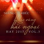 Tải bài hát hay Những Ca Khúc Nhạc Vàng Hải Ngoại Hay 2017 (Vol. 3) Mp3 hot