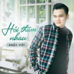 Download nhạc hay Hỏi Thăm Nhau (Single) mới