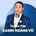 Tải bài hát hay Những Bài Hát Hay Nhất Của Kasim Hoàng Vũ mới online