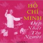 Nghe nhạc online Hồ Chí Minh Đẹp Nhất Tên Người Mp3 miễn phí