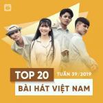 Tải nhạc hay Top 20 Bài Hát Việt Nam Tuần 39/2019 nhanh nhất