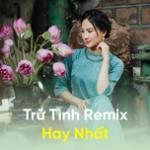 Download nhạc mới Trữ Tình Remix Hay Nhất Mp3 trực tuyến