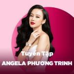 Tải bài hát hay Những Bài Hát Hay Nhất Của Angela Phương Trinh