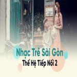 Nghe nhạc hot Nhạc Trẻ Sài Gòn Thế Hệ Tiếp Nối 2 Mp3 trực tuyến