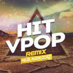 Tải bài hát hay Hit Remix Việt Nửa Năm 2017 nhanh nhất
