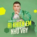 Download nhạc Ai Khiến Em Như Vậy (Single) trực tuyến