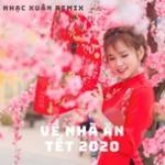 Tải nhạc mới Nhạc Xuân Remix, Về Nhà Ăn Tết 2020 Mp3 miễn phí