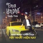 Nghe nhạc hot Em Ơi Lên Phố Quẩy Thôi - Nhạc Remix Tuyển Chọn Hay Nhất Hiện Nay Mp3 trực tuyến