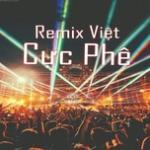 Tải nhạc hay Remix Việt Cực Phê mới online