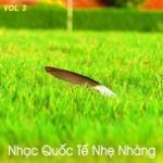 Nghe nhạc hot Nhạc Quốc Tế Nhẹ Nhàng (Vol. 3)